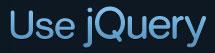 Use jQuery